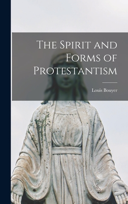 The Spirit and Forms of Protestantism - Bouyer, Louis 1913-2004