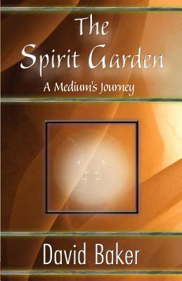 The Spirit Garden: A Medium's Journey - Baker, David, and 1st World Library (Editor), and 1stworld Library (Editor)