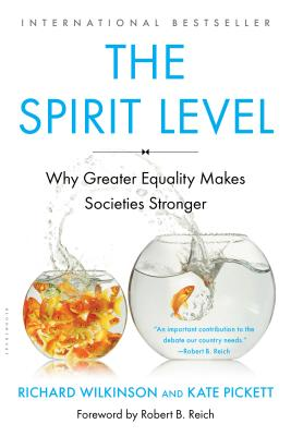 The Spirit Level: Why Greater Equality Makes Societies Stronger - Wilkinson, Richard