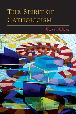 The Spirit of Catholicism - Adam, Karl, and McCann, Justin (Translated by)