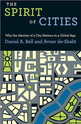 The Spirit of Cities: Why the Identity of a City Matters in a Global Age - Bell, Daniel a, and De-Shalit, Avner