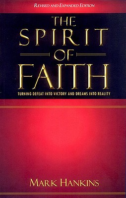 The Spirit of Faith: Turning Defeat Into Victory and Dreams Into Reality - Hankins, Mark