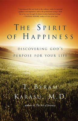 The Spirit of Happiness: Discovering God's Purpose for Your Life - Karasu, T Byram, M.D., M D
