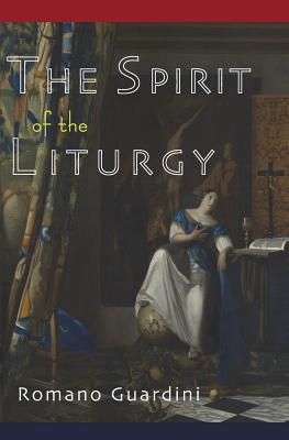 The Spirit of the Liturgy - Guardini, Romano