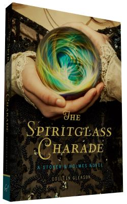 The Spiritglass Charade: A Stoker & Holmes Novel - Gleason, Colleen