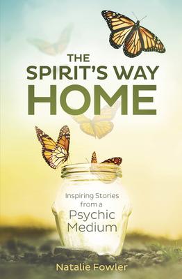 The Spirit's Way Home: Inspiring Stories from a Psychic Medium - Fowler, Natalie