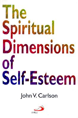 The Spiritual Dimensions of Self-Esteem - Carlson, John V