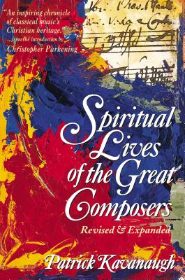 The Spiritual Lives of the Great Composers - Kavanaugh, Patrick