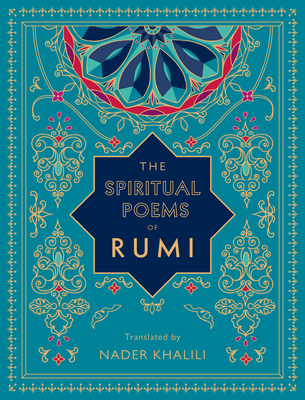 The Spiritual Poems of Rumi: Translated by Nader Khalili - Rumi, and Khalili, Nader (Translated by)