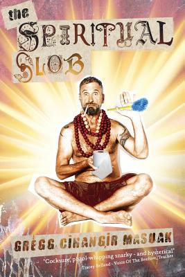 The Spiritual Slob - Masuak, Gregg Cihangir