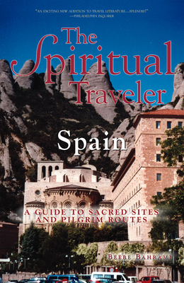 The Spiritual Traveler: Spain: A Guide to Sacred Sites and Pilgrim Routes - Bahrami, Beebe