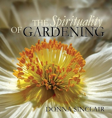 The Spirituality of Gardening - Sinclair, Donna