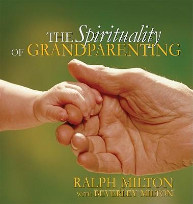 The Spirituality of Grandparenting - Milton, Ralph