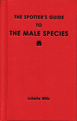 The Spotter's Guide to Male Species - Willis, Juliette