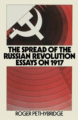 The Spread of the Russian Revolution: Essays on 1917 - Pethybridge, Roger