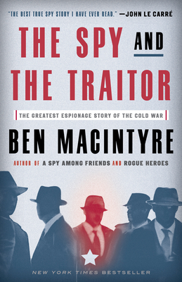 The Spy and the Traitor: The Greatest Espionage Story of the Cold War - Macintyre, Ben