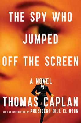 The Spy Who Jumped Off the Screen - Caplan, Thomas M, and Clinton, Bill, President (Introduction by)