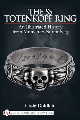 The SS Totenkopf Ring: Himmler's SS Honor Ring in Detail - Gottlieb, Craig