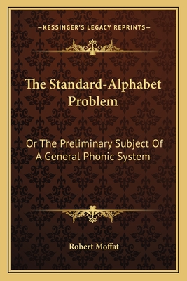 The Standard-Alphabet Problem: Or the Preliminary Subject of a General Phonic System - Moffat, Robert