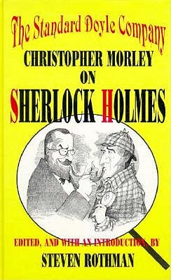 The Standard Doyle Company: Christopher Morley on Sherlock Holmes - Rothman, Steven