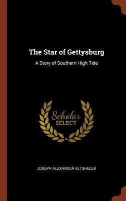 The Star of Gettysburg: A Story of Southern High Tide - Altsheler, Joseph Alexander