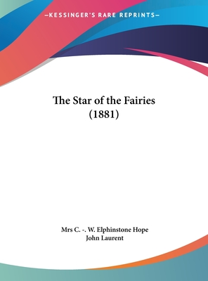 The Star of the Fairies (1881) - Hope, C W Elphinstone, and Laurent, John (Illustrator)