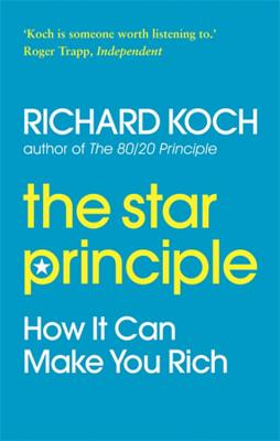 The Star Principle: How It Can Make You Rich - Koch, Richard