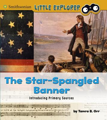 The Star-Spangled Banner: Introducing Primary Sources - Orr, Tamra B