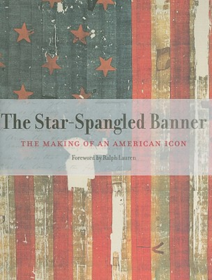 The Star-Spangled Banner: The Making of an American Icon - Taylor, Lonn, and Kendrick, Kathleen M, and Brodie, Jeffrey L