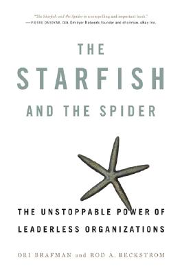 The Starfish and the Spider: The Unstoppable Power of Leaderless Organizations - Brafman, Ori, and Beckstrom, Rod A