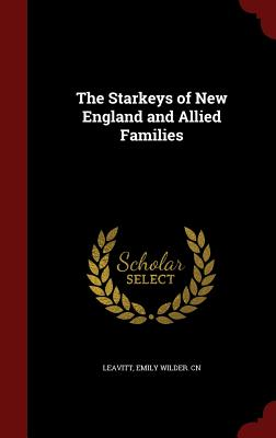 The Starkeys of New England and Allied Families - Leavitt, Emily Wilder Cn (Creator)