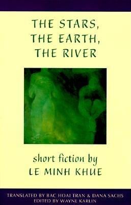 The Stars, the Earth, the River: Short Stories by Le Minh Khue - Khue, Le Minh