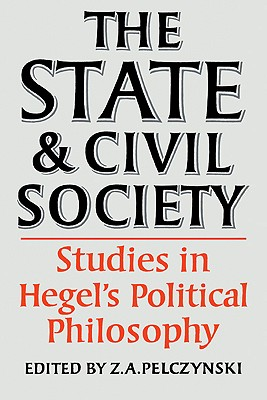 The State and Civil Society: Studies in Hegel's Political Philosophy - Pelczynski, Z a
