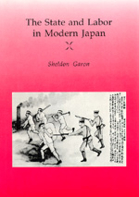 The State and Labor in Modern Japan - Garon, Sheldon