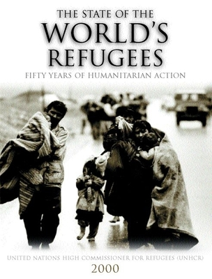 The State of the World's Refugees 2000: Fifty Years of Humanitarian Action - United Nations High Commissioner for Ref, and United Nations High Commissioner for Refugees
