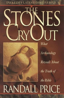 The Stones Cry Out: How Archaeology Reveals the Truth of the Bible - Price, Randall, PH.D.