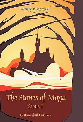 The Stones of Moya: Stone I-Destiny Shall Lead You - Marnie Mercier, Mercier