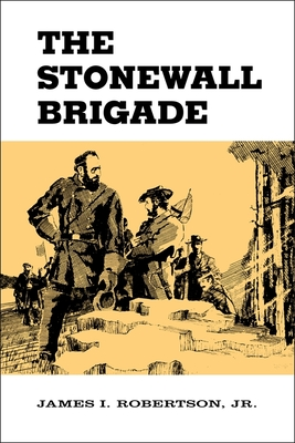 The Stonewall Brigade - Robertson, James I