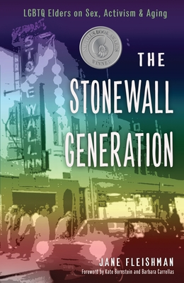The Stonewall Generation: LGBTQ Elders on Sex, Activism, and Aging - Fleishman, Jane, and Bornstein, Kate (Foreword by), and Carrellas, Barbara (Foreword by)
