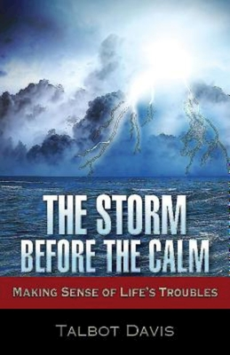 The Storm Before the Calm: Making Sense of Life's Troubles - Davis, Talbot