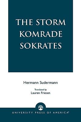 The Storm Komrade Sokrates - Sudermann, Hermann, and Friesen, Lauren (Translated by)