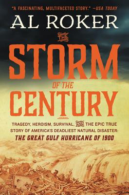 The Storm of the Century: Tragedy, Heroism, Survival, and the Epic True Story of America's Deadliest Natural Disaster: The Great Gulf Hurricane of 1900 - Roker, Al
