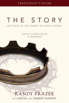 The Story: Adult Curriculum Participant's Guide: Getting to the Heart of God's Story - Frazee, Randy, and Harney, Kevin G., and Harney, Sherry