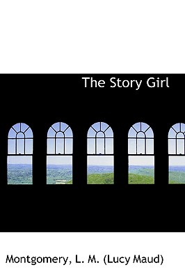 The Story Girl - L M (Lucy Maud), Montgomery