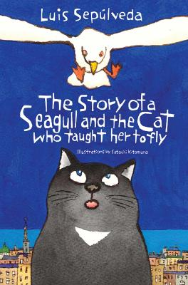 The Story of a Seagull and the Cat Who Taught Her to Fly - Sepulveda, Luis, and Sheban, Chris (Translated by)