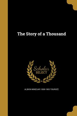 The Story of a Thousand - Tourgee, Albion Winegar 1838-1905