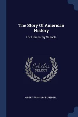 The Story of American History: For Elementary Schools - Blaisdell, Albert Franklin