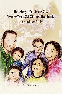 The Story of an Inner City Twelve-Year-Old Girl and Her Family - McKoy, Herman