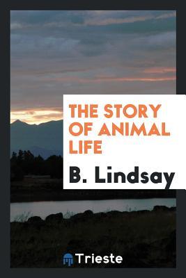 The Story of Animal Life - Lindsay, B