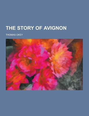 The Story of Avignon - Okey, Thomas